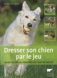Dresser son chien par le jeu : jouer selon les principes du chef de meute-delachaux et niestle-9782603021637