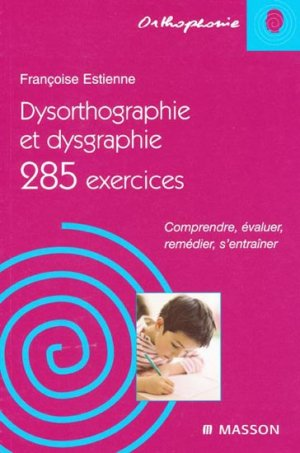 Dysorthographie et dysgraphie 285 exercices-elsevier / masson-9782294065019