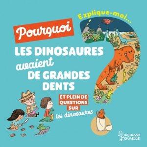 Explique-moi... Pourquoi les dinosaures avaient de grandes dents ?-Larousse-9782035958488