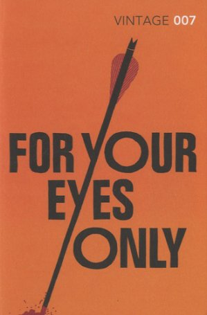 FOR YOUR EYES ONLY -VINTAGE-9780099576945