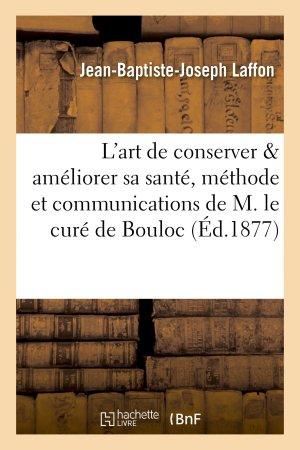 L'art de conserver & améliorer sa santé : méthode et communications de M. le curé de Bouloc - hachette livre / bnf - 9782013740227