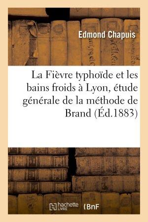 La Fièvre typhoïde et les bains froids à Lyon, étude générale de la méthode de Brand-hachette livre / bnf-9782013716055