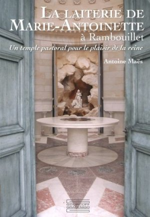 La Laiterie de Marie-Antoinette à Rambouillet-gourcuff gradenigo-9782353402342