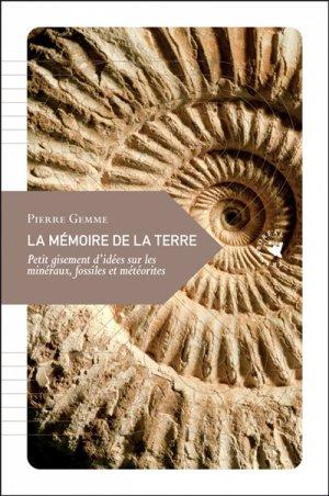 La mémoire de la terre - Petit gisement d'idées sur les minéraux, fossiles et météorites - transboréal - 9782361572020