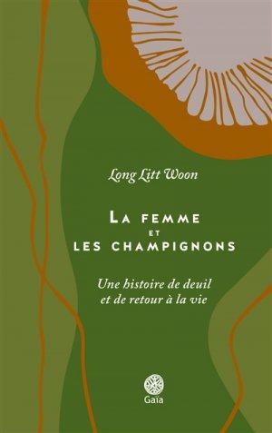 La femme et les champignons : une histoire de deuil et de retour à la vie-gaia-9782847208818