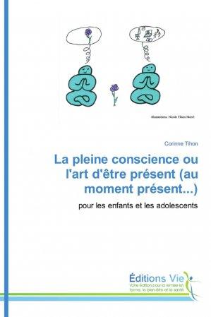 La pleine conscience ou l'art d'être présent (au moment présent...)-éditions vie-9786202495165