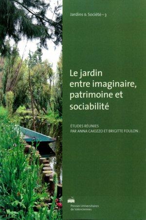 Le jardin entre imaginaire, patrimoine et sociabilité - presses universitaires de valenciennes - 9782364240636