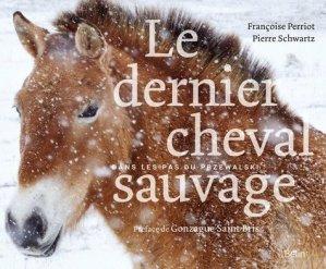 Le dernier cheval sauvage : dans les pas du Przewalski-belin-9782410002751
