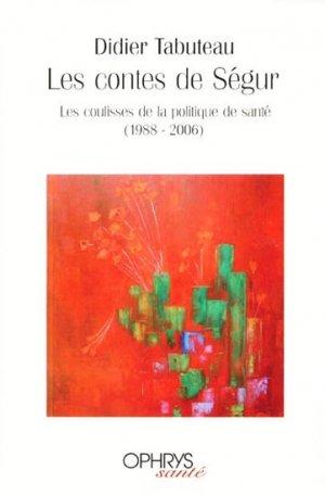 Les contes de Ségur Les coulisses de la politique de santé (1988-2006)-ophrys-9782708011502