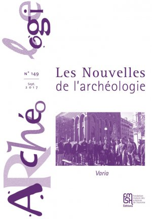 Les Nouvelles de l'archéologie, n° 149/septembre 2017-maison des sciences de l'homme-9782735124022