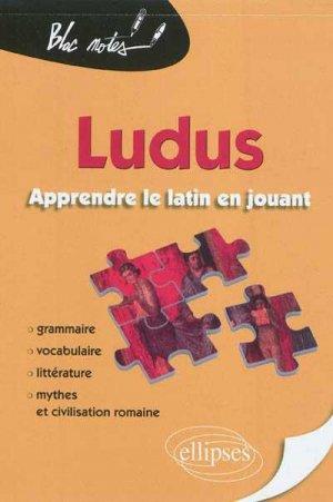 Ludus, apprendre le latin en jouant. Grammaire, vocabulaire, littérature, mythes & civilisation romaine - ellipses - 9782729861858