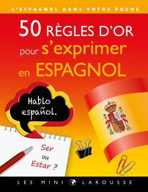 50 règles d'or pour s'exprimer en espagnol - larousse - 9782035956750