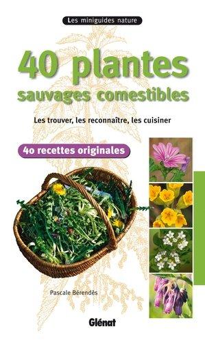 40 plantes sauvages comestibles - glenat - 9782723475976