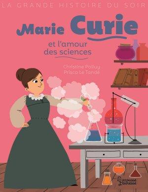 Marie Curie et l'amour des sciences - larousse - 9782035972033