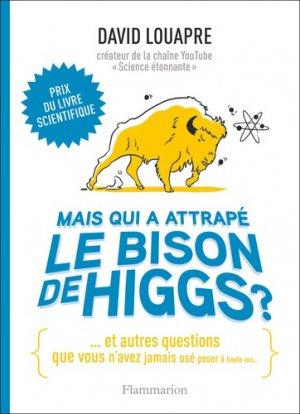 Mais qui a attrapé le bison de Higgs ? - Flammarion - 9782081486768