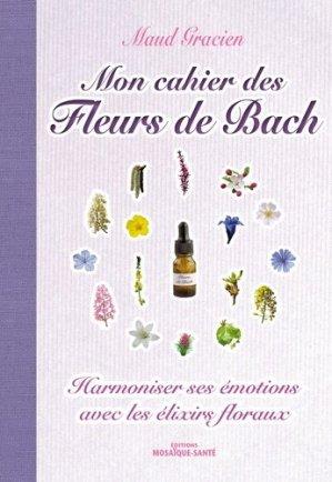 Mon cahier des fleurs de Bach : harmoniser ses émotions avec les élixirs floraux-mosaique sante-9782849391433