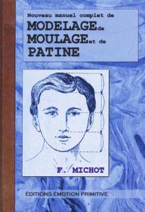 Nouveau manuel complet de modelage de moulage et de patine-emotion primitive-9782354222253