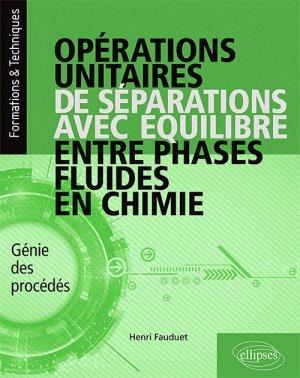 Opérations unitaires de séparations avec équilibre entre phases fluides en chimie - ellipses - 9782340031036