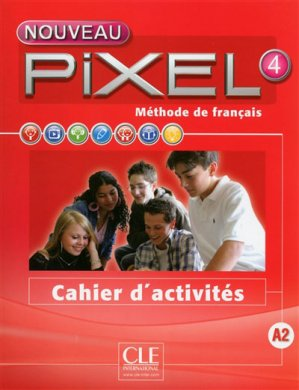 PIXEL FLE NIVEAU 4 A2 CAHIER ACTIVITES - cle international - 9782090389340