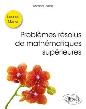 Problèmes résolus de mathématiques supérieures - Licence / Master-ellipses-9782340030220