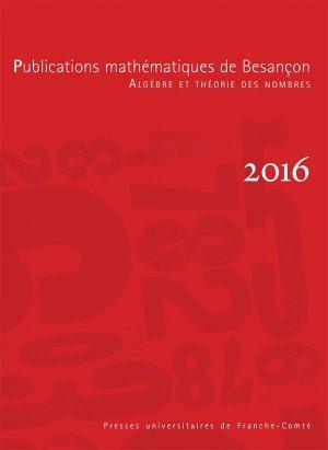 Publications mathématiques de Besançon - Algèbre et théorie des nombres, numéro 2016-presses universitaires de franche-comté-9782848675763