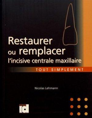 Restaurer ou remplacer l'incisive centrale maxillaire-espace id-9782361340513