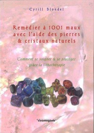 Remédier à 1001 maux avec l'aide des pierres et cristaux naturels - du cosmogone - 9782810301836