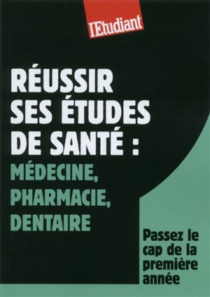 Réussir ses études de santé : Médecine, pharmacie, dentaire - l'étudiant - 9782817602325
