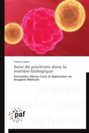 Suivi de positrons dans la matière biologique-presses académiques francophones-9783841623218