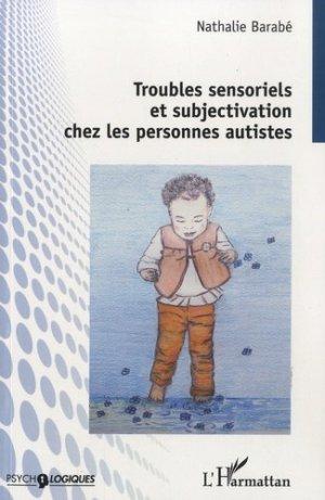 Troubles sensoriels et subjectivation chez les personnes autistes - l'harmattan - 9782343171364