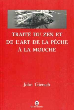 Traité du zen et de l'art de la pêche à la mouche-gallmeister-9782351780268