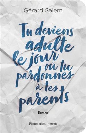 Tu deviens adulte le jour où tu pardonnes à tes parents-flammarion-9782081434622