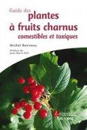Guide des plantes � fruits charnus comestibles et toxiques