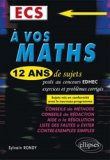 A vos maths ! 12 ans de sujets corrigés posés au concours EDHEC de 2004 à 2015 - ECS conforme au nouveau programme