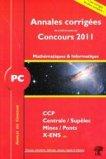 Annales corrigées des problèmes posés aux Concours 2011 PC Mathématiques et Informatique
