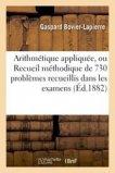 Arithmétique appliquée, ou Recueil méthodique de 730 problèmes recueillis dans les examens