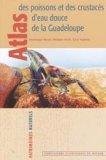 Atlas des poissons et des crustac�s d'eau douce de la Guadeloupe