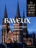 Bayeux - Joyau du gothique normand