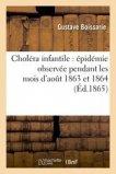 Choléra infantile : épidémie observée pendant les mois d'aout 1863 et 1864