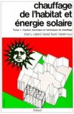 Chauffage de l'habitat et énergie solaire Tome 1 Confort thermique et techniques de chauffage