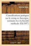 Considérations pratiques sur le croup en Auvergne, mémoire lu à la Société médicale