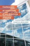 Confessions et convictions d une directrice d' hôpital