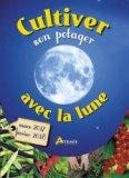 Cultiver son potager avec la lune (mars 2017-février 2018)