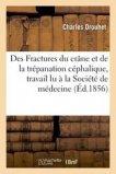 Des Fractures du crâne & trépanation céphalique, travail lu à la Société de médecine de Bordeaux