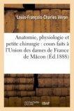 Éléments d'anatomie, de physiologie et de petite chirurgie, à l'Union des dames de France de Mâcon
