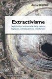 Extractivisme Exploitation industrielle de la nature : logiques, conséquences, résistances