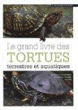 Grand livre des tortues terrestres et aquatiques