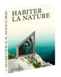 Habiter la nature - Maisons contemporaines dans la nature