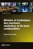 Histoire et techniques des réacteurs nucléaires et de leurs combustibles
