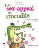 Le sex-appeal du crocodile et autres histoires bestiales